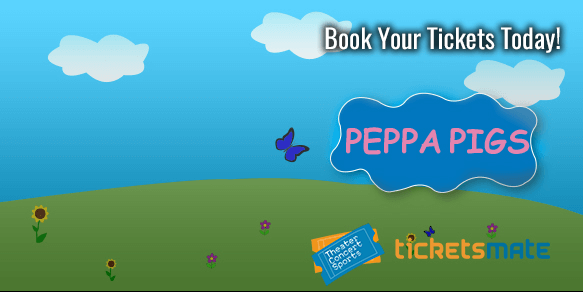 Peppa Pigs Tickets